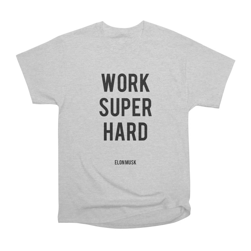 Work Super Hard Women's Heavyweight Unisex T-Shirt by foxandeagle's Artist Shop
