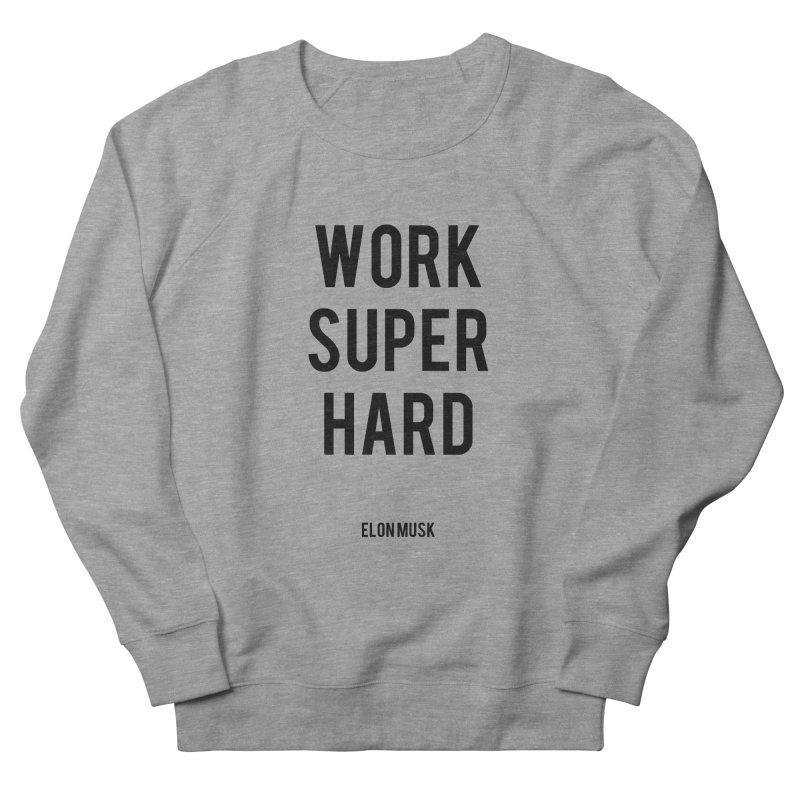 Work Super Hard Women's Sweatshirt by foxandeagle's Artist Shop