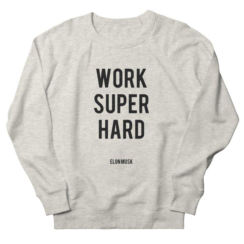 Work Super Hard Women's French Terry Sweatshirt by foxandeagle's Artist Shop