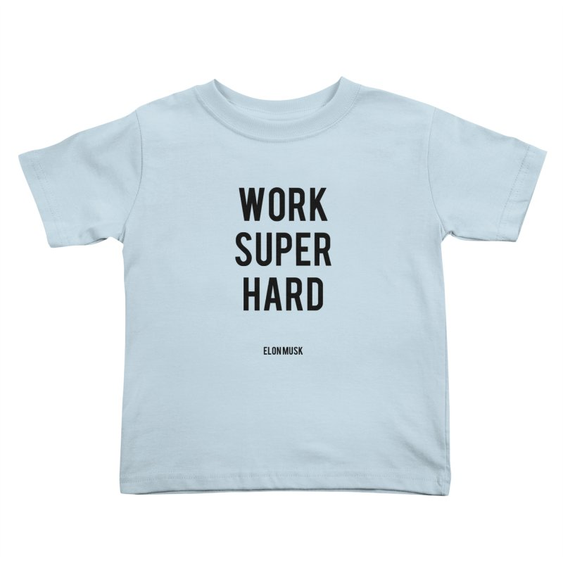 Work Super Hard Kids Toddler T-Shirt by foxandeagle's Artist Shop
