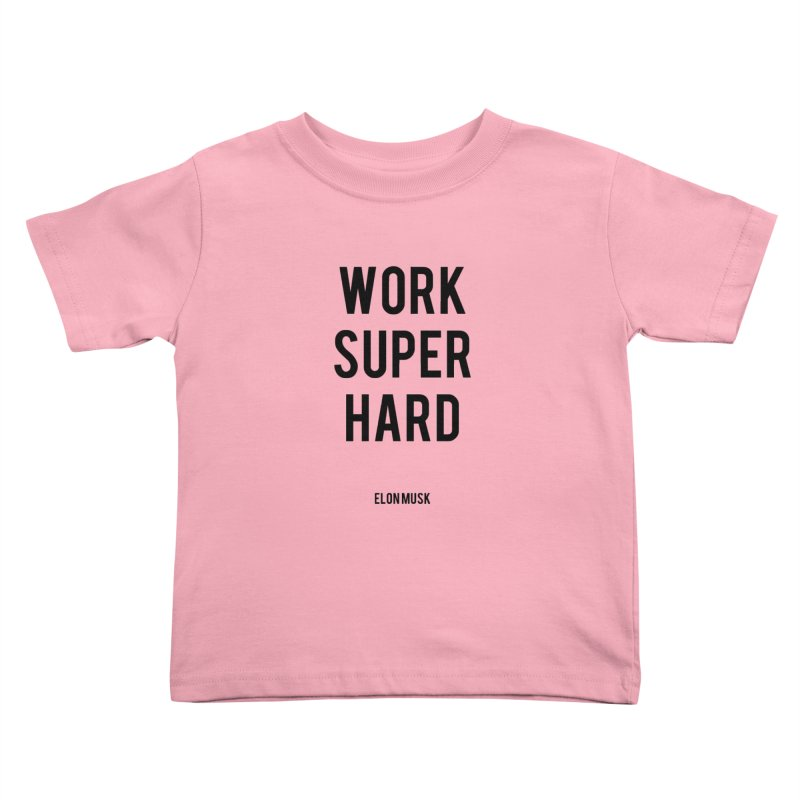 Work Super Hard Kids Toddler T-Shirt by foxandeagle's Artist Shop