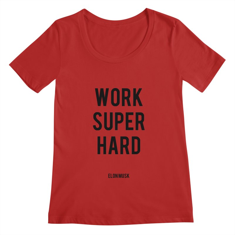 Work Super Hard Women's Scoopneck by foxandeagle's Artist Shop