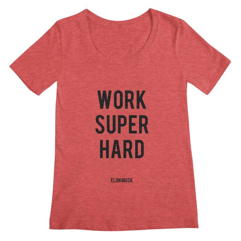 Work Super Hard Women's Scoopneck by foxandeagle's Artist Shop