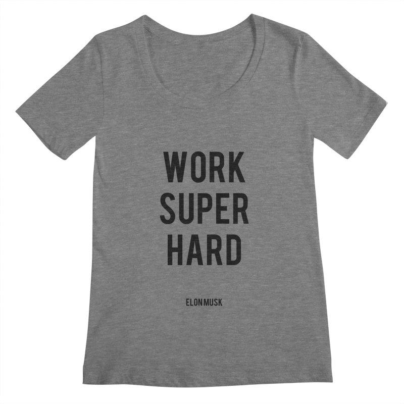 Work Super Hard Women's Regular Scoop Neck by foxandeagle's Artist Shop