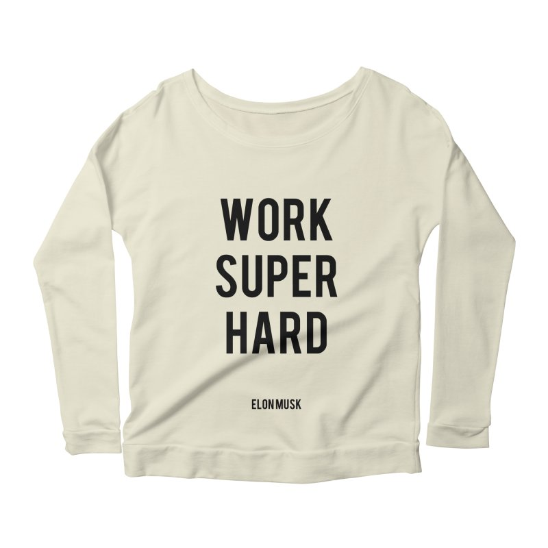 Work Super Hard Women's Longsleeve Scoopneck  by foxandeagle's Artist Shop