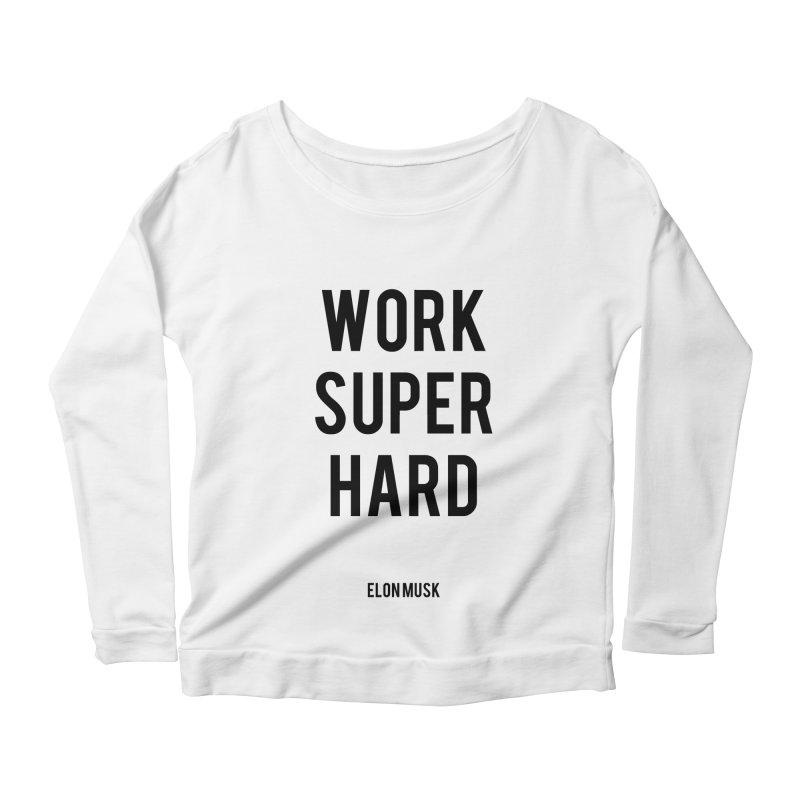 Work Super Hard Women's Scoop Neck Longsleeve T-Shirt by foxandeagle's Artist Shop
