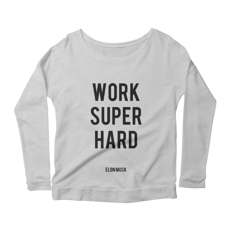 Work Super Hard Women's Scoop Neck Longsleeve T-Shirt by foxandeagle's Artist Shop