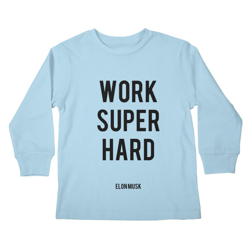 Work Super Hard Kids Longsleeve T-Shirt by foxandeagle's Artist Shop
