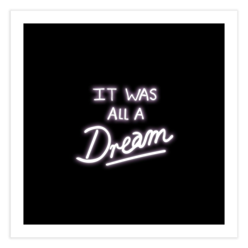 Neon Sign It Was All A Dream Home Fine Art Print by foxandeagle's Artist Shop