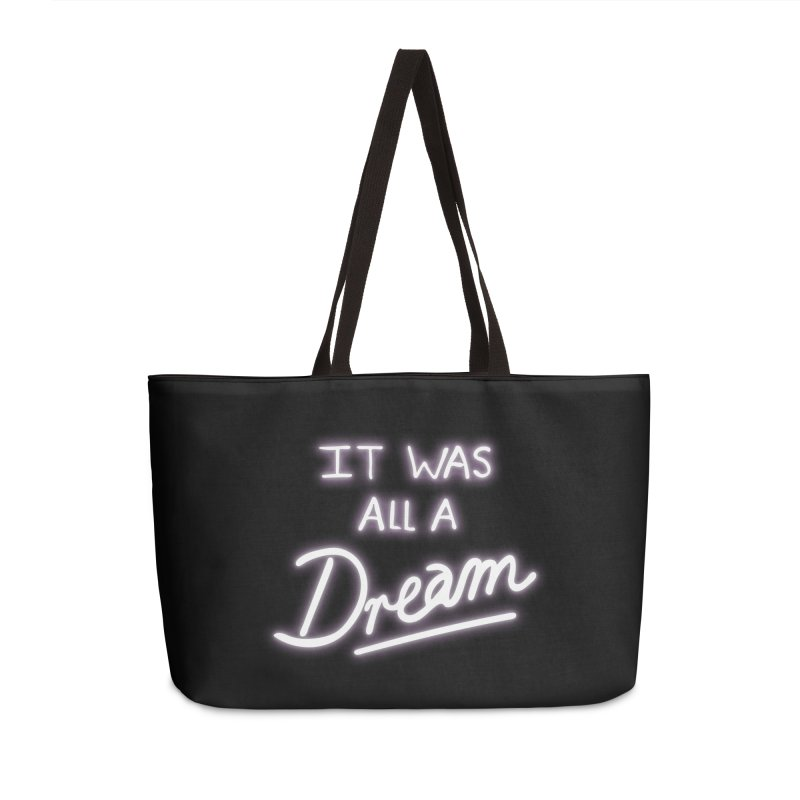 Neon Sign It Was All A Dream Accessories Weekender Bag Bag by foxandeagle's Artist Shop