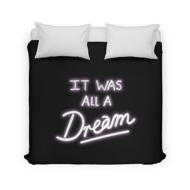 Neon Sign It Was All A Dream Home Duvet by foxandeagle's Artist Shop