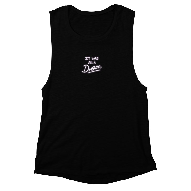 Neon Sign It Was All A Dream Women's Muscle Tank by foxandeagle's Artist Shop