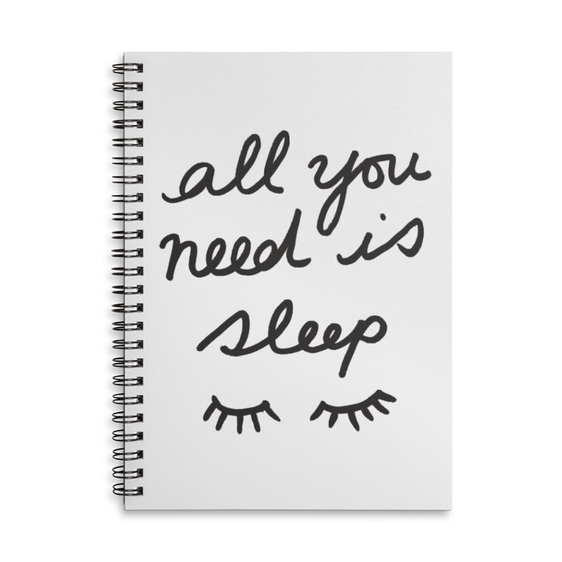 All You Need Is Sleep Accessories Lined Spiral Notebook by foxandeagle's Artist Shop