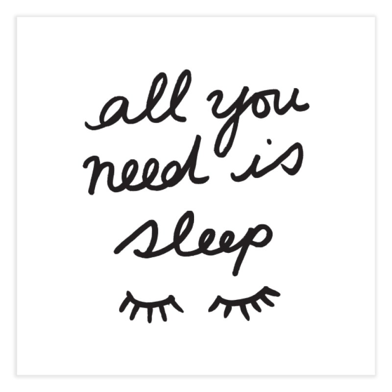 All You Need Is Sleep Home Fine Art Print by foxandeagle's Artist Shop
