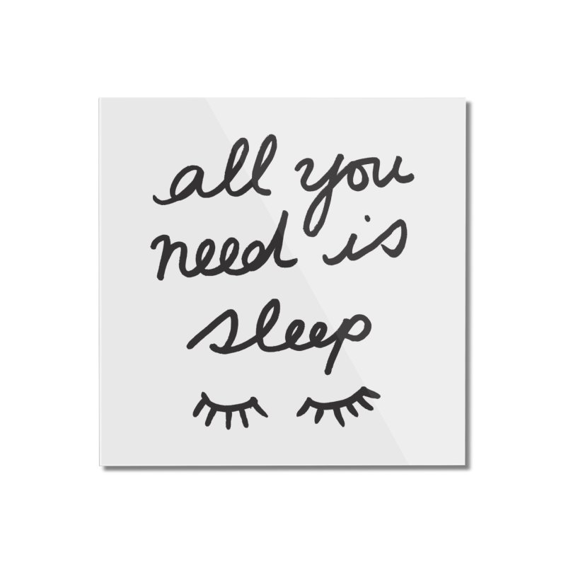 All You Need Is Sleep Home Mounted Acrylic Print by foxandeagle's Artist Shop