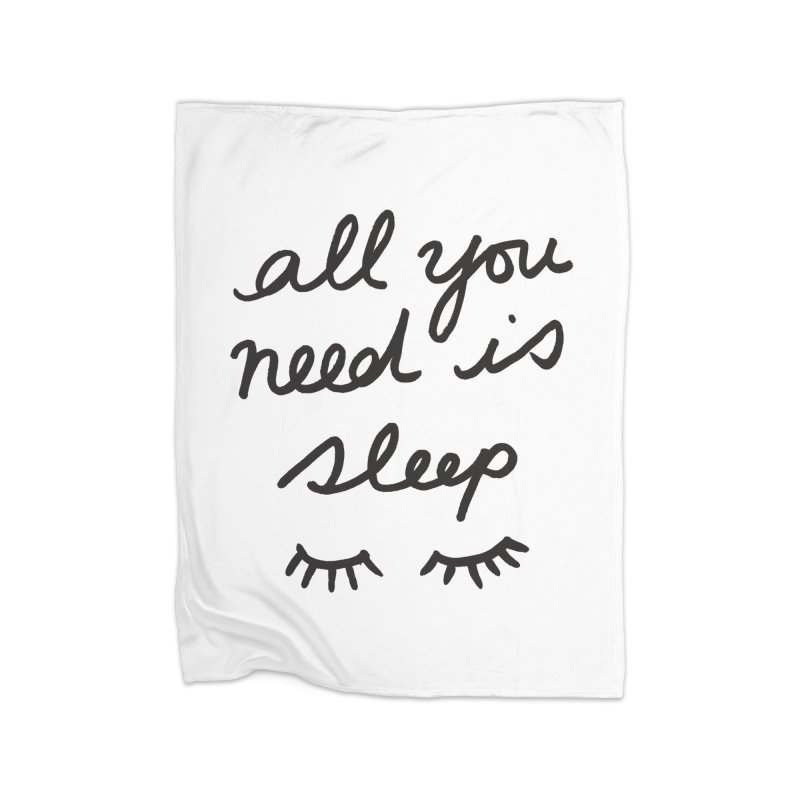 All You Need Is Sleep Home Fleece Blanket Blanket by foxandeagle's Artist Shop