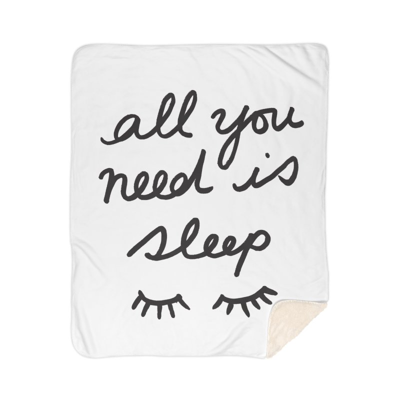 All You Need Is Sleep Home Sherpa Blanket Blanket by foxandeagle's Artist Shop