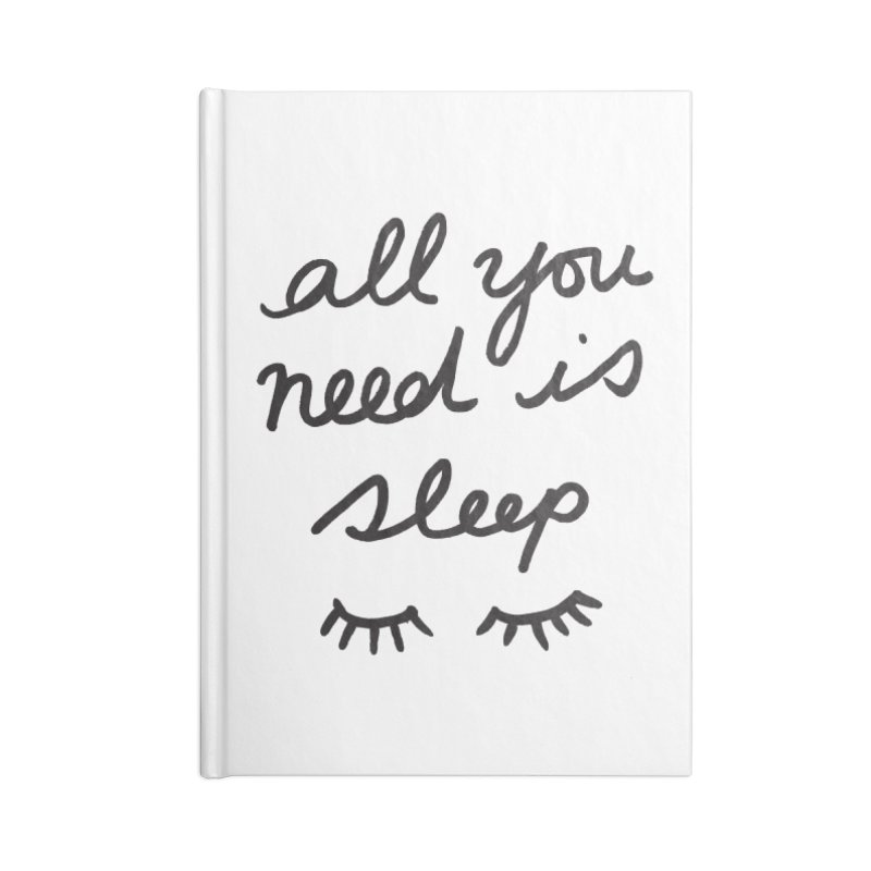 All You Need Is Sleep Accessories Lined Journal Notebook by foxandeagle's Artist Shop