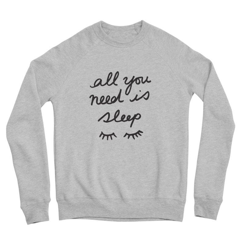 All You Need Is Sleep Women's Sponge Fleece Sweatshirt by foxandeagle's Artist Shop