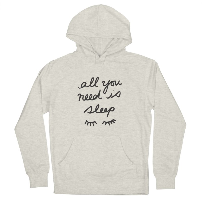 All You Need Is Sleep Men's French Terry Pullover Hoody by foxandeagle's Artist Shop