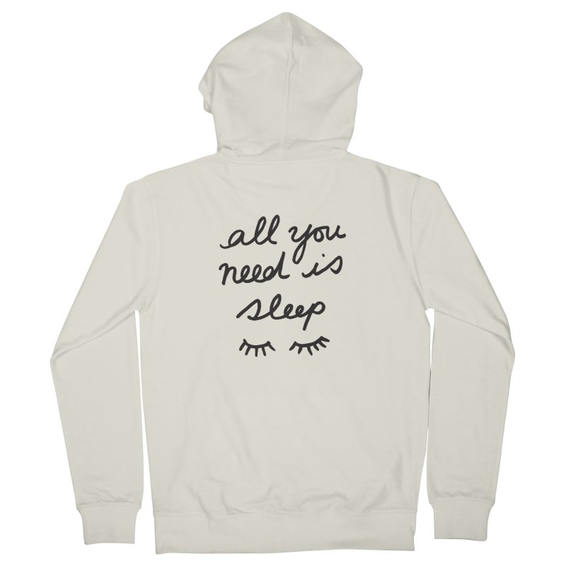 All You Need Is Sleep Women's French Terry Zip-Up Hoody by foxandeagle's Artist Shop