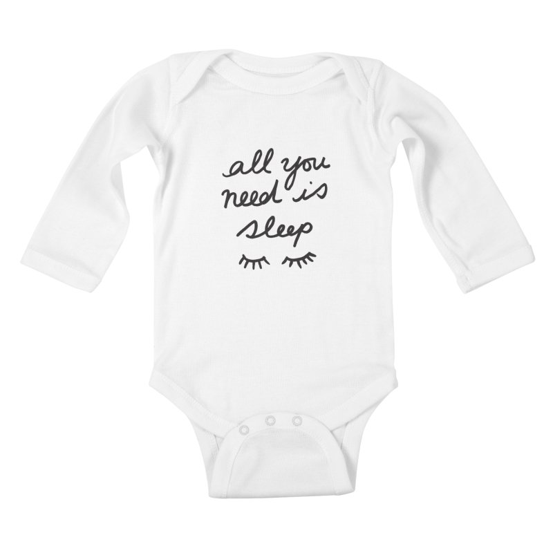 All You Need Is Sleep Kids Baby Longsleeve Bodysuit by foxandeagle's Artist Shop