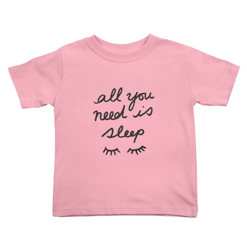 All You Need Is Sleep Kids Toddler T-Shirt by foxandeagle's Artist Shop