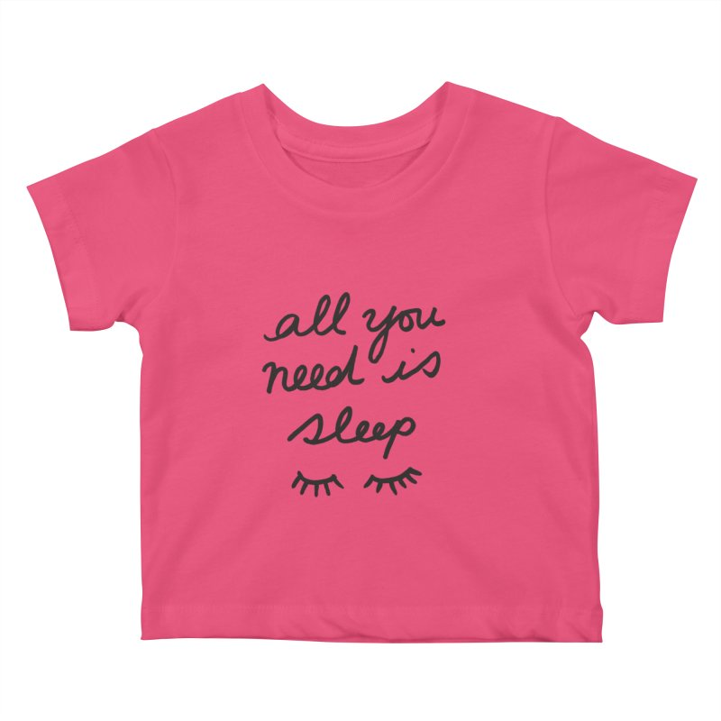 All You Need Is Sleep Kids Baby T-Shirt by foxandeagle's Artist Shop