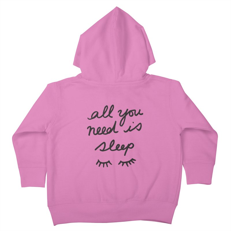 All You Need Is Sleep Kids Toddler Zip-Up Hoody by foxandeagle's Artist Shop