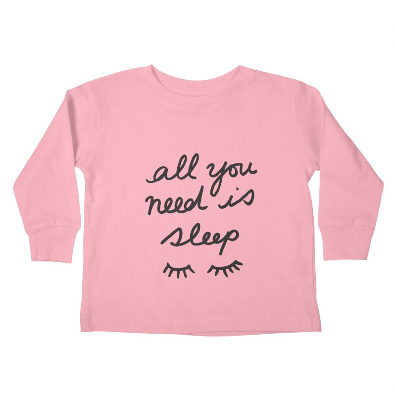 All You Need Is Sleep Kids Toddler Longsleeve T-Shirt by foxandeagle's Artist Shop