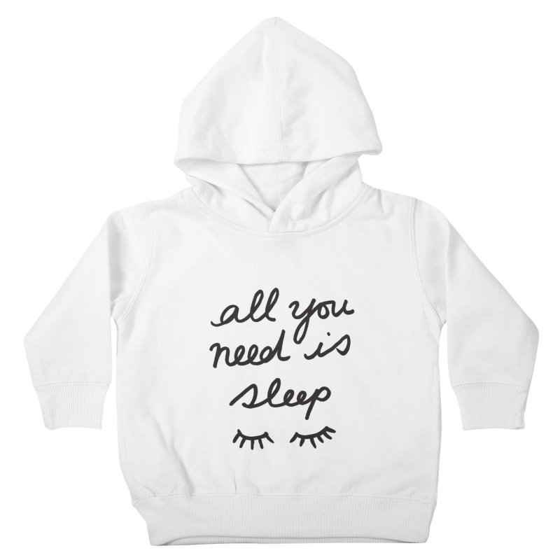 All You Need Is Sleep Kids Toddler Pullover Hoody by foxandeagle's Artist Shop