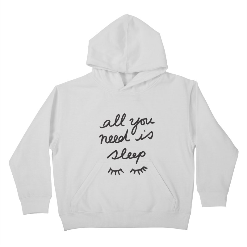 All You Need Is Sleep Kids Pullover Hoody by foxandeagle's Artist Shop