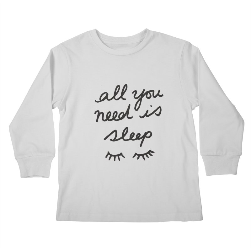 All You Need Is Sleep Kids Longsleeve T-Shirt by foxandeagle's Artist Shop