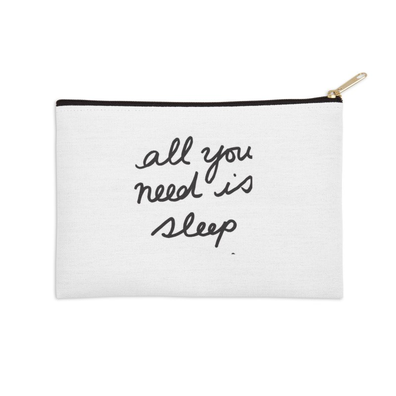 All You Need Is Sleep Accessories Zip Pouch by foxandeagle's Artist Shop