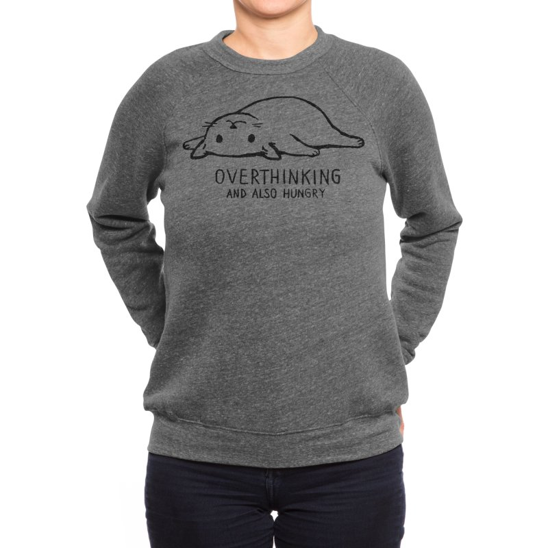 Overthinking and also hungry Women's Sweatshirt by Fox Shiver