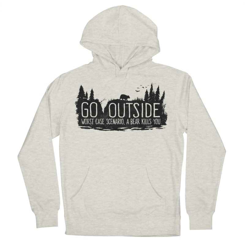 Go Outside. Worst Case Scenario, a Bear Kills You Men's French Terry Pullover Hoody by Fox Shiver