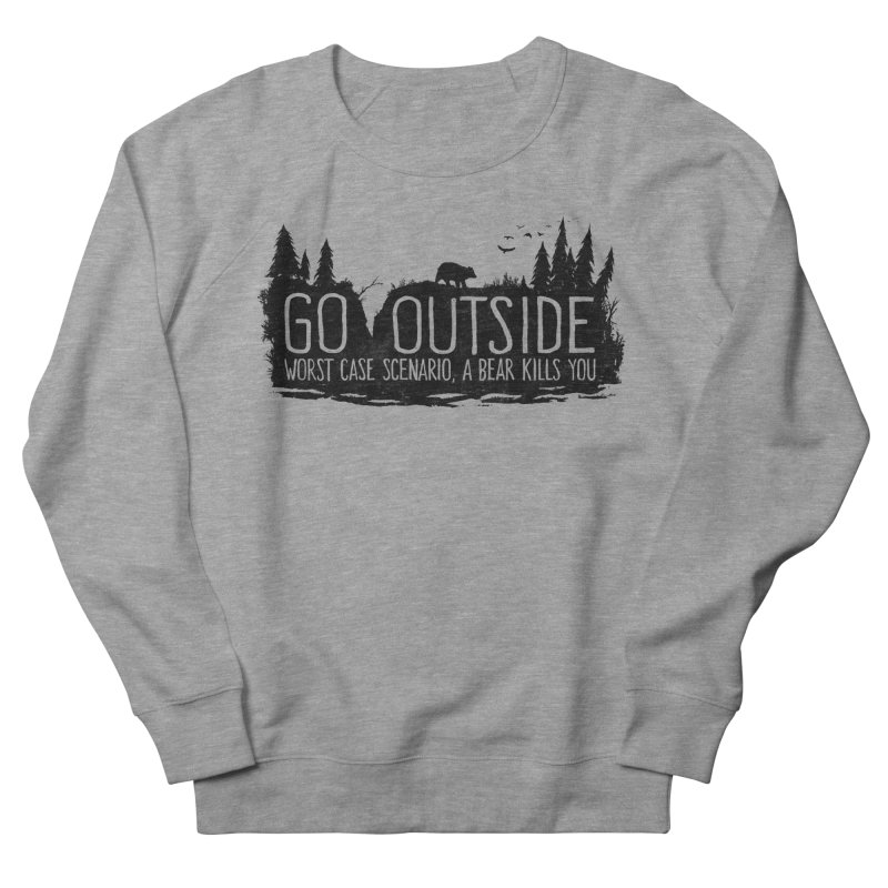 Go Outside. Worst Case Scenario, a Bear Kills You Men's French Terry Sweatshirt by Fox Shiver