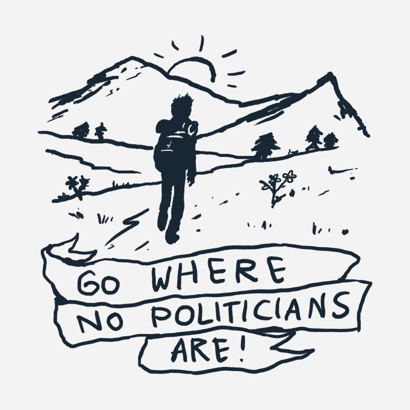 Go Where No Politicians Are by Fox Shiver's Artist Shop