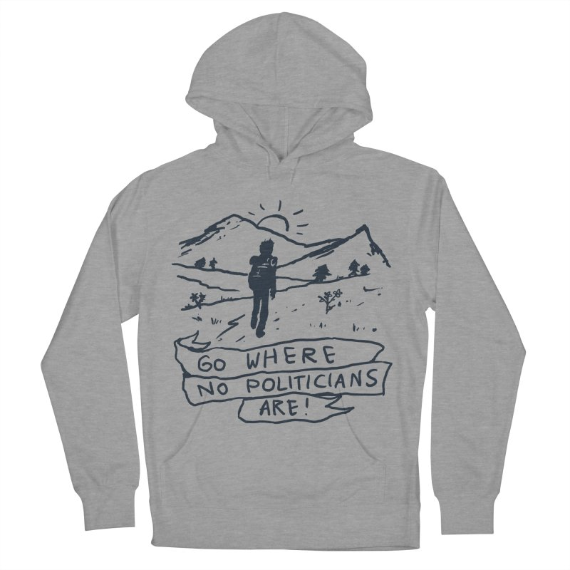 Go Where No Politicians Are Men's Pullover Hoody by Fox Shiver's Artist Shop