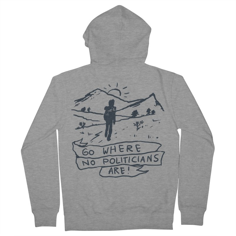 Go Where No Politicians Are Women's French Terry Zip-Up Hoody by Fox Shiver's Artist Shop