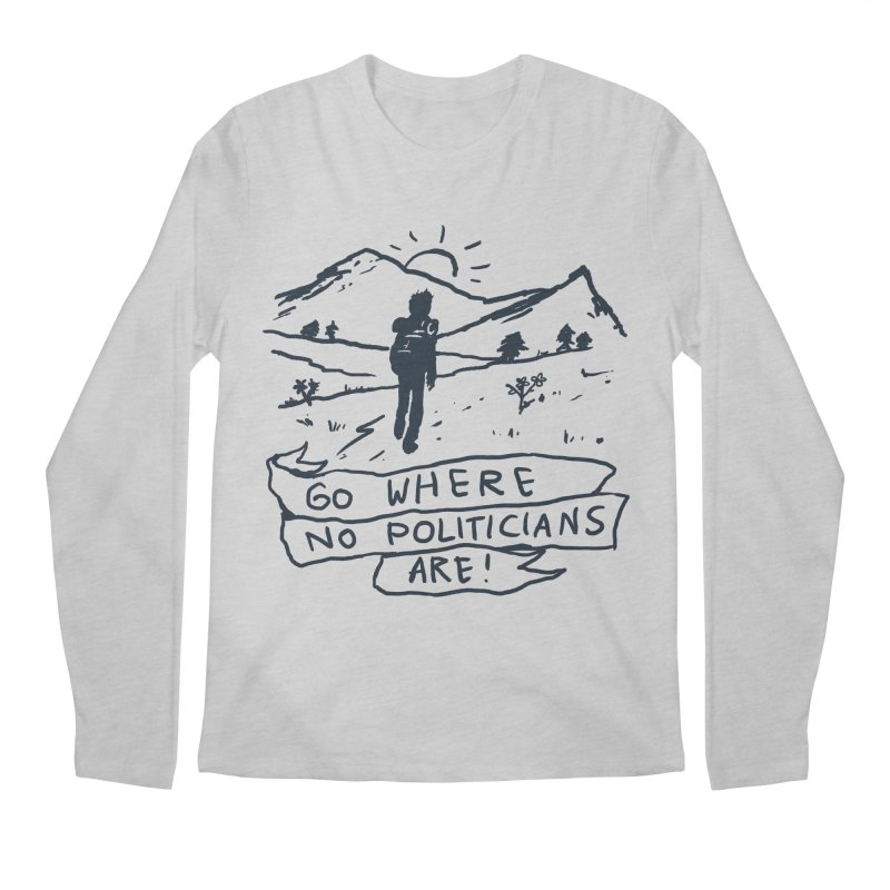 Go Where No Politicians Are Men's Regular Longsleeve T-Shirt by Fox Shiver's Artist Shop