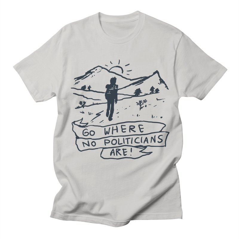 Go Where No Politicians Are Women's Unisex T-Shirt by Fox Shiver's Artist Shop
