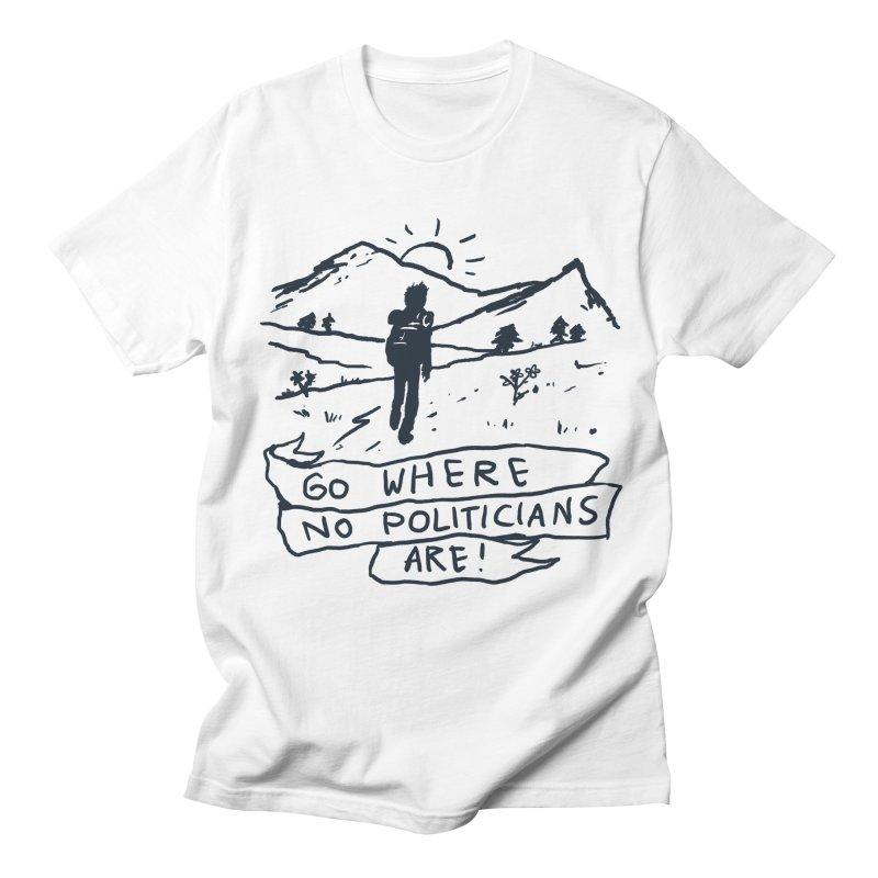 Go Where No Politicians Are Women's Unisex T-Shirt by Fox Shiver's Artist Shop