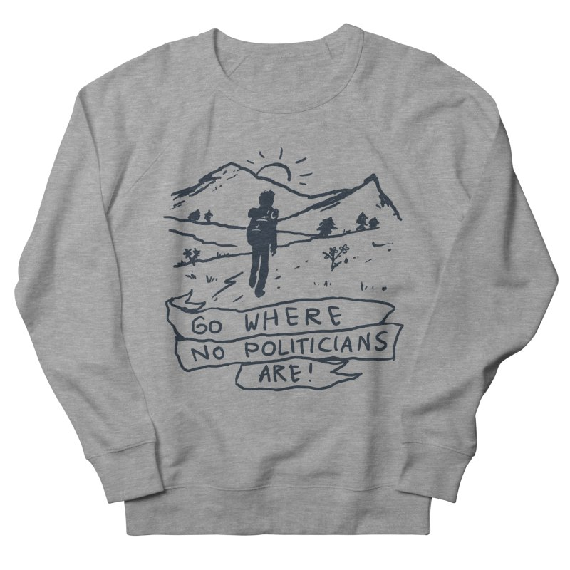 Go Where No Politicians Are Men's Sweatshirt by Fox Shiver's Artist Shop