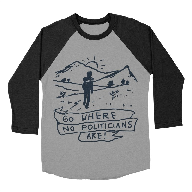 Go Where No Politicians Are Men's Baseball Triblend T-Shirt by Fox Shiver's Artist Shop