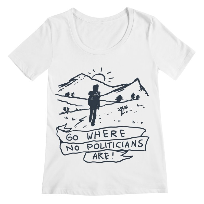 Go Where No Politicians Are Women's Regular Scoop Neck by Fox Shiver's Artist Shop