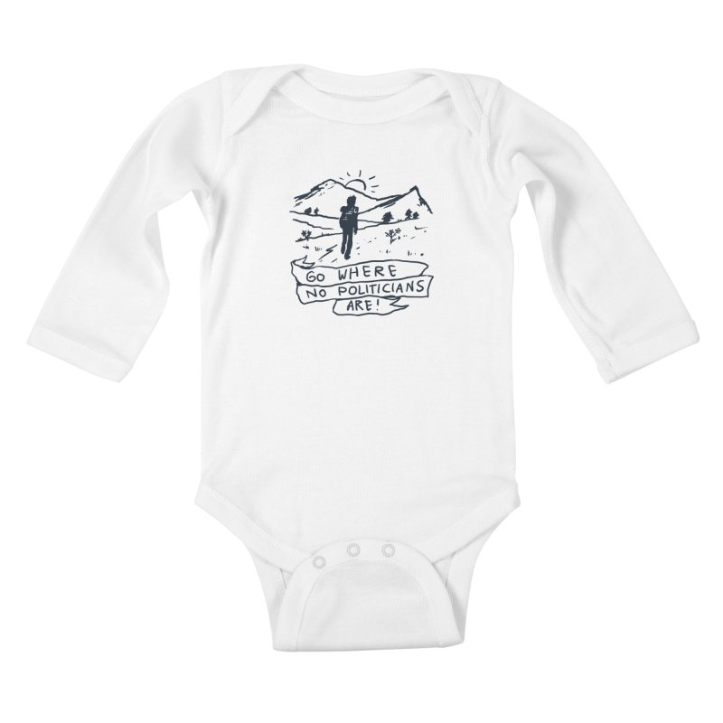 Go Where No Politicians Are Kids Baby Longsleeve Bodysuit by Fox Shiver's Artist Shop