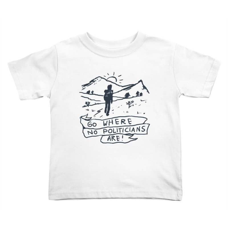Go Where No Politicians Are Kids Toddler T-Shirt by Fox Shiver's Artist Shop
