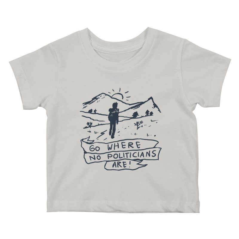 Go Where No Politicians Are Kids Baby T-Shirt by Fox Shiver's Artist Shop