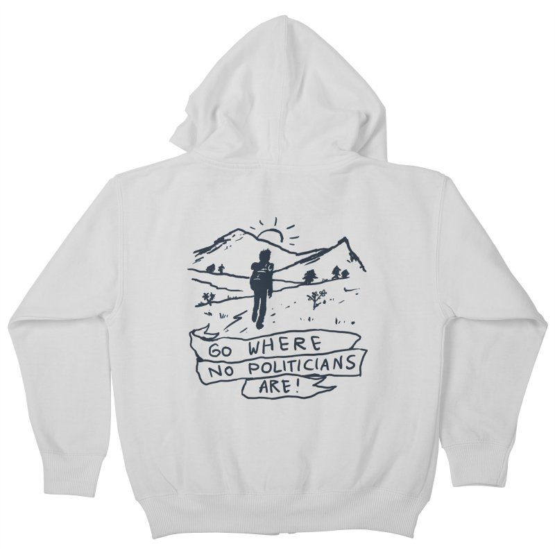 Go Where No Politicians Are Kids Zip-Up Hoody by Fox Shiver's Artist Shop